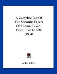 A Complete List of the Scientific Papers of Thomas Bland