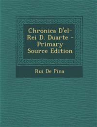 Chronica D'El-Rei D. Duarte - Primary Source Edition