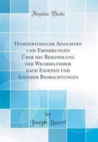 Homöopathische Ansichten und Erfahrungen Über die Behandlung der Wechselfieber nach Eigenen und Anderer Beobachtungen (Classic Reprint)