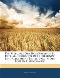 Die Stellung Der Homöopathie Zu Den Grundfragen Der Heilkunde: Eine Allgemeine Einleitung in Den Lehren Hahnemanns