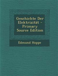 Geschichte Der Elektrizitat - Primary Source Edition