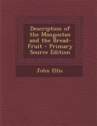 Description of the Mangostan and the Bread-Fruit - Primary Source Edition