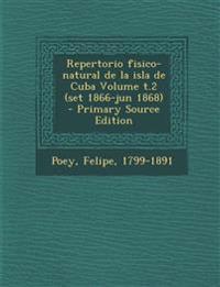 Repertorio fisico-natural de la isla de Cuba Volume t.2 (set 1866-jun 1868)