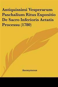 Antiquissimi Vesperarum Paschalium Ritus Expositio De Sacro Inferioris Aetatis Processu