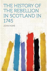 The History of the Rebellion in Scotland in 1745