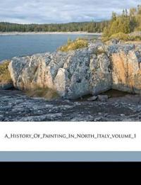 A_History_Of_Painting_In_North_Italy_volume_1