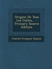 Origine De Tous Les Cultes...