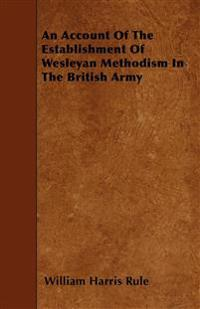 An Account Of The Establishment Of Wesleyan Methodism In The British Army