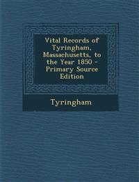 Vital Records of Tyringham, Massachusetts, to the Year 1850 - Primary Source Edition