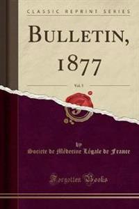 Bulletin, 1877, Vol. 5 (Classic Reprint)