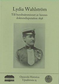Lydia Wahlström : till hundraårsminnet av hennes doktorsdisputation 1898 -  pdf epub