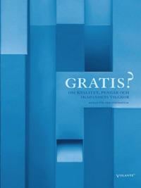 Gratis? : Om kvalitet, pengar och skapandets villkor