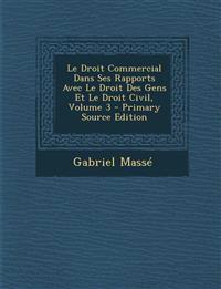 Droit Commercial Dans Ses Rapports Avec Le Droit Des Gens Et Le Droit Civil, Volume 3