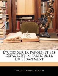 Études Sur La Parole: Et Ses Defauts Et in Particulier Du Bégayement