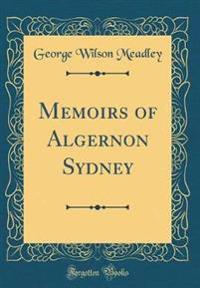 Memoirs of Algernon Sydney (Classic Reprint)