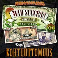 Mad Success - Seikkailijan self help 6 KOHTUUTTOMUUS