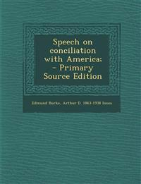 Speech on Conciliation with America; - Primary Source Edition
