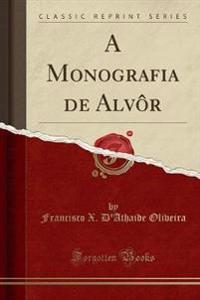 A Monografia de Alvo^r (Classic Reprint)