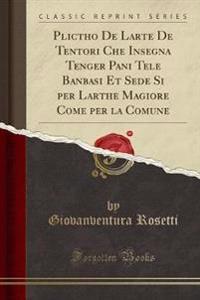 Plictho De Larte De Tentori Che Insegna Tenger Pani Tele Banbasi Et Sede Si per Larthe Magiore Come per la Comune (Classic Reprint)