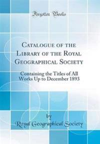 Catalogue of the Library of the Royal Geographical Society