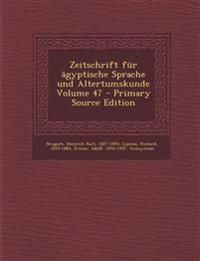 Zeitschrift für ägyptische Sprache und Altertumskunde Volume 47