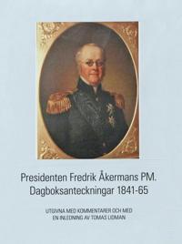 Presidenten Fredrik Åkermans PM : dagboksanteckningar 1841-65