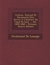 Lettres, Journal Et Documents Pour Servir À L'histoire Du Canal De Suez ...: Sér. 1859-1860