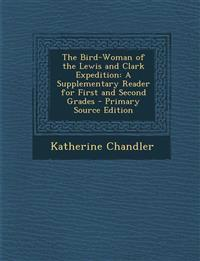 The Bird-Woman of the Lewis and Clark Expedition: A Supplementary Reader for First and Second Grades - Primary Source Edition