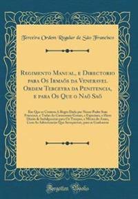 Regimento Manual, e Directorio para Os Irmaõs da Veneravel Ordem Terceyra da Penitencia, e para Os Que o Naõ Saõ