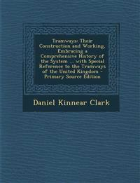 Tramways: Their Construction and Working, Embracing a Comprehensive History of the System ... with Special Reference to the Tramways of the United Kin