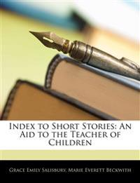 Index to Short Stories: An Aid to the Teacher of Children