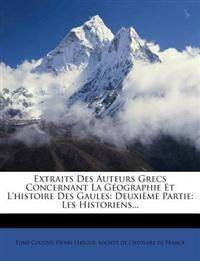 Extraits Des Auteurs Grecs Concernant La Géographie Et L'histoire Des Gaules: Deuxième Partie: Les Historiens...