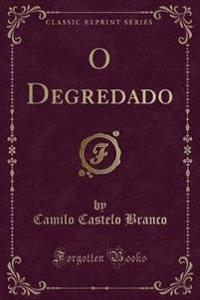 O Degredado (Classic Reprint)