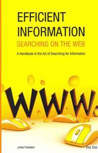 Efficient Information Searching on the Web: A Handbook in the Art of Searching for Information