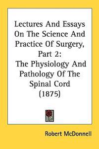 Lectures and Essays on the Science and Practice of Surgery