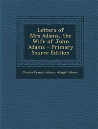 Letters of Mrs.Adams, the Wife of John Adams