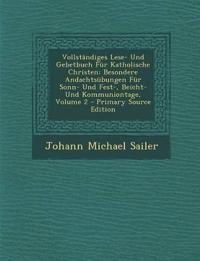 Vollständiges Lese- Und Gebetbuch Für Katholische Christen: Besondere Andachtsübungen Für Sonn- Und Fest-, Beicht- Und Kommuniontage, Volume 2