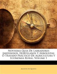 Novisima Quia De Labradores Jardineros, Hortelanos Y Arbolistas: Ó Tratado Práctico De Agricultura Y Economia Rural, Volume 1