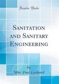 Sanitation and Sanitary Engineering (Classic Reprint)