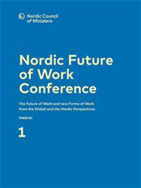 Nordic Future of Work Conference I: The Future of Work and new Forms of Work from the Global and the Nordic Perspectives