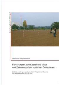 Forschungen Zum Kastell Und Vicus Von Zwentendorf Am Norischen Donaulimes: Luftbildauswertungen, Geophysikalische Prospektionen, Surveys, Materialanal