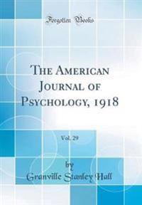 The American Journal of Psychology, 1918, Vol. 29 (Classic Reprint)