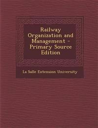 Railway Organization and Management - Primary Source Edition