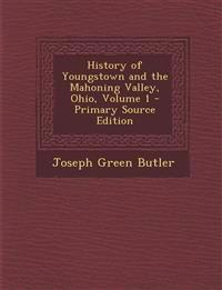History of Youngstown and the Mahoning Valley, Ohio, Volume 1