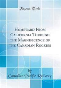 Homeward from California Through the Magnificence of the Canadian Rockies (Classic Reprint)