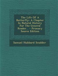 The Life Of A Butterfly: A Chapter In Natural History For The General Reader...