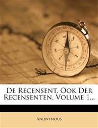 De Recensent, Ook Der Recensenten, Volume 1...