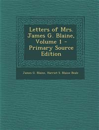 Letters of Mrs. James G. Blaine, Volume 1 - Primary Source Edition