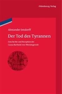 Der Tod Des Tyrannen: Geschichte Und Rezeption Der Causa Barthold Von Wintzingerode