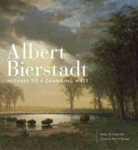 Albert Bierstadt: Witness to a Changing West